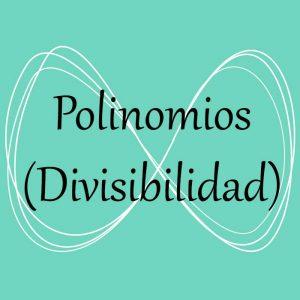 Álgebra. Acceso a ejercicios y problemas de divisibilidad de polinomios